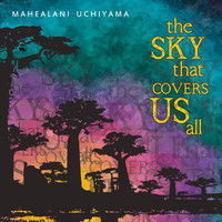 Mahealani Uchiyama - The Sky That Covers Us All