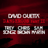 David Guetta - Dangerous Part 2 (feat. Trey Songz, Chris Brown & Sam Martin)