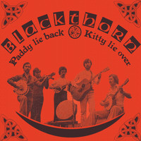 Blackthorn - Paddy Lie Back, Kitty Lie Over