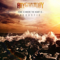 Any Given Day - Home Is Where the Heart Is (Acoustic)