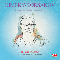 Nikolai Rimsky-Korsakov - Rimsky-Korsakov: Fantasy on Serbian Themes, Op. 6 (Digitally Remastered)