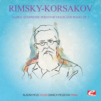Nikolai Rimsky-Korsakov - Rimsky-Korsakov: Sadko, Symphonic Poem for Violin and Piano, Op. 5 (Digitally Remastered)