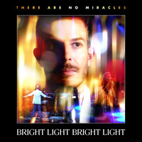 Bright Light Bright Light - There Are No Miracles