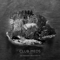 Dan Mangan + Blacksmith - Club Meds (Explicit)