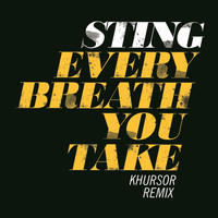 Sting - Every Breath You Take (KHURSOR Remix)