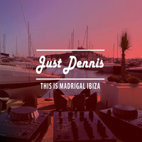 Just Dennis - This Is Madrigal Ibiza