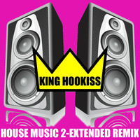 King Hookiss - House Music 2 (Extended Dance Mix)