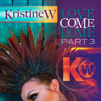 Kristine W - Love Come Home - The Remixes, Pt. 3