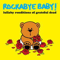 Rockabye Baby! - Lullaby Rendtions of Grateful Dead