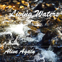Living Waters - Alive Again - Single