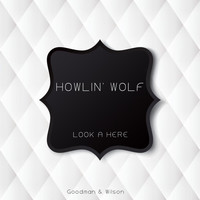 Howlin Wolf - Look a Here