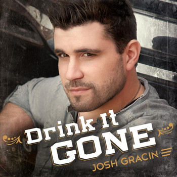 Josh Gracin - Drink It Gone