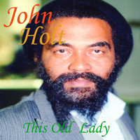 John Holt - This Old Lady