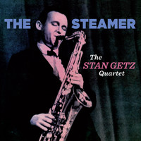 Stan Getz - The Stan Getz Quartet: The Steamer (Bonus Track Version)