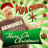 Popa Chubby - There on Christmas - Single