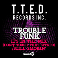 Trouble Funk - It's in the Mix (Don't Touch That Stereo) / Still Smokin'