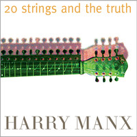 Harry Manx - 20 Strings and the Truth