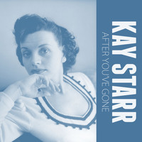 Kay Starr - After You've Gone