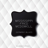 Mississippi Fred McDowell - Germany Blues