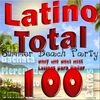 Latino Total: Summer Beach Party, Only the Best Hits Latinos para Bailar; Salsa, Bachata, Merengue, Reggaeton, Cumbia (100 Éxitos)  Varios Artistas