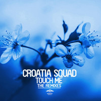 Croatia Squad - Touch Me - The Remixes