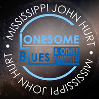 Mississippi John Hurt - Lonesome Blues & Other Favorites