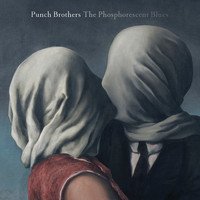 Punch Brothers - The Phosphorescent Blues