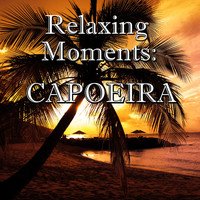 Various Artists - Relaxing Moments: Capoeira