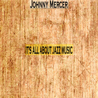 Johnny Mercer - It's All About Jazz Music