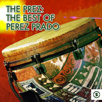 Perez Prado - The Prez: The Best of Perez Prado