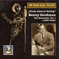 "Benny Goodman & His Orchestra - All That Jazz, Vol. 22: ""From Jazz to Swing"" – Benny Goodman, Vol. 1 (2014 Digital Remaster)"