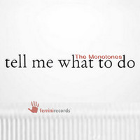 The Monotones - Tell Me What to Do