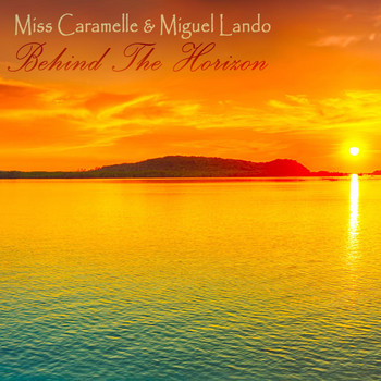 Miss Caramelle & Miguel Lando - Behind the Horizon
