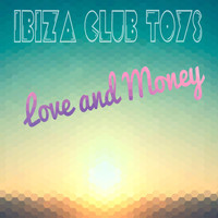 Ibiza Club Toys - Love and Money