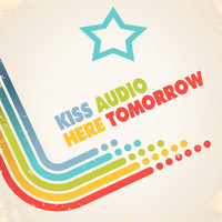 Kiss Audio - Here Tomorrow