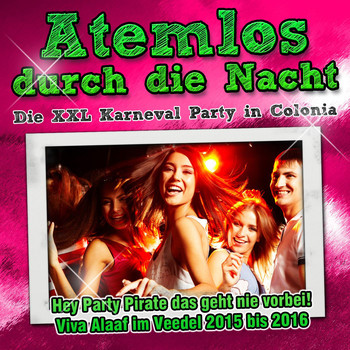 Various Artists - Atemlos durch die Nacht - Die XXL Karneval Party in Colonia - Hey Party Pirate das geht nie vorbei! Viva Alaaf im Veedel 2015 bis 2016