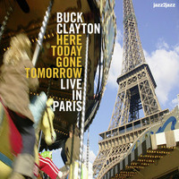 Buck Clayton - Here Today, Gone Tomorrow - Live in Paris