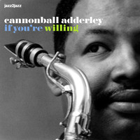 Cannonball Adderley - If You're Willing - Summer Love Version