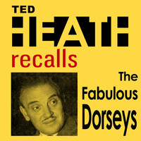 Ted Heath - Ted Heath Recalls The Fabuous Dorseys