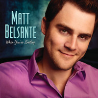 Matt Belsante - When You're Smiling