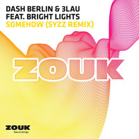 Dash Berlin & 3LAU feat. Bright Lights - Somehow (Syzz Remix)