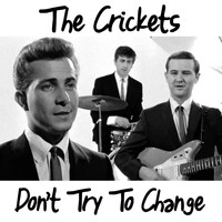 The Crickets - Don't Try to Change Me