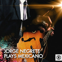 Jorge Negrete - Jorge Negrete Plays Mexicano