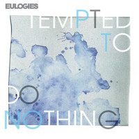 Eulogies - Tempted to Do Nothing