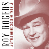 Roy Rogers - A Little White Cross on the Hill