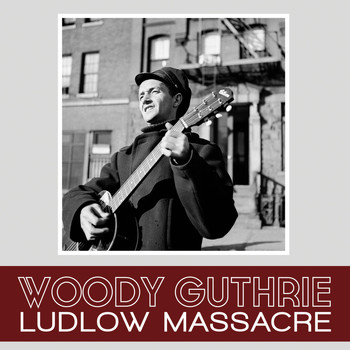 Woody Guthrie - Ludlow Massacre
