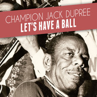 Champion Jack Dupree - Let's Have a Ball