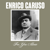 Enrico Caruso - For You Alone