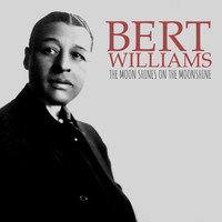 Bert Williams - The Moon Shines on the Moonshine