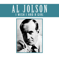 Al Jolson - I Wish I Had a Girl
